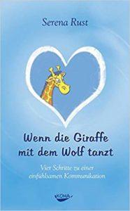 Wenn die Giraffe mit dem Wolf tanzt Vier Schritte zu einer einfühlsamen Kommunikation